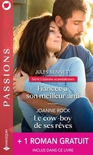 Jules Bennett et Joanne Rock - Fiancée à son meilleur ami - Le cow-boy de ses rêves - Le mariage d'un prince.