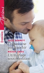 Jules Bennett et Maisey Yates - Un pas à ne pas franchir - Un mariage sous condition.