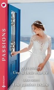Jules Bennett et Sara Orwig - Une si belle mariée - Une passion texane.