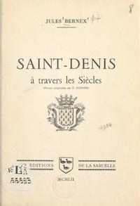 Jules Bernex et G. Dornier - Saint-Denis à travers les siècles.