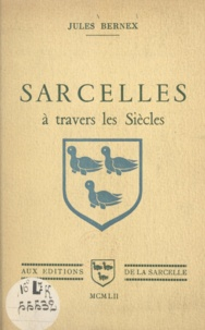 Jules Bernex - Sarcelles à travers les siècles.