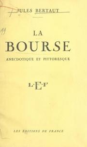 Jules Bertaut - La Bourse - Anecdotique et pittoresque.