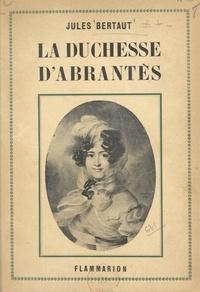 Jules Bertaut - La duchesse d'Abrantès.