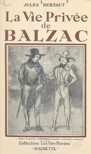Jules Bertaut et Francis Ambrière - La vie privée de Balzac.
