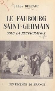 Jules Bertaut - Le faubourg Saint-Germain sous la Restauration.