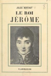 Jules Bertaut - Le roi Jérôme.