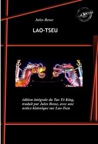 Jules Besse et Divers Auteurs - Lao-Tseu - édition intégrale du Tao Tö King, traduit par Jules Besse, avec une notice historique sur Lao-Tseu.