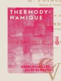 Jules Blondin et Henri Poincaré - Thermodynamique - Leçons professées pendant le premier semestre 1888-89.
