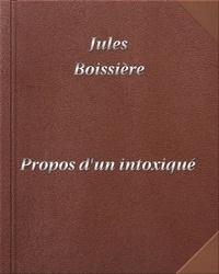 Jules Boissière - Propos d'un intoxiqué - DIGILIBRUM.