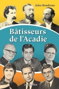 Jules Boudreau - Bâtisseurs d'Acadie.