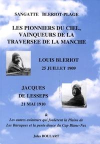 Jules Boulart - Les pionniers du ciel, vainqueurs de la traversée de la Manche - Louis Blériot, 25 juillet 1909 - Jacques de Lesseps, 21 mai 1910.