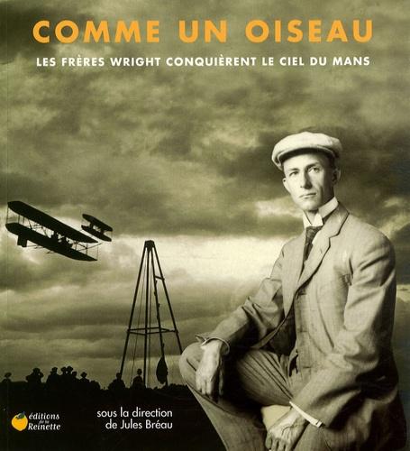 Jules Bréau - Comme un oiseau - Les frères Wright conquièrent le ciel du Mans.