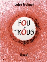 Jules Brulmot - Fou de trous.