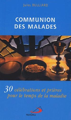 Jules Bulliard - Communion des malades - 30 célébrations et prières pour le temps de la maladie.