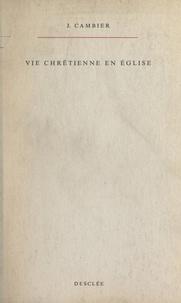 Jules Cambier - Vie chrétienne en église - L'épître aux Éphésiens lue aux chrétiens d'aujourd'hui.