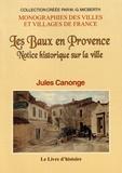 Jules Canonge - Les Baux en Provence - Notice historique sur la ville et sur la Maison des Baux.