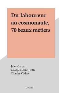 Jules Carrez et Georges Saint-Justh - Du laboureur au cosmonaute, 70 beaux métiers.