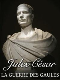 Jules César - La Guerre des Gaules - Avec les cartes.