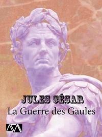 Jules César - La Guerre des Gaules - Récit de guerre, de batailles, de stratégies et de contemplations.