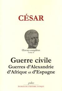 Jules César - Oeuvres Complètes Tome 2 : Guerre civile - Guerres d'Alexandrie, d'Afrique et d'Espagne.