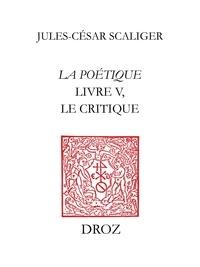 Jules-César Scaliger - La Poétique - Livre 5, Le Critique.
