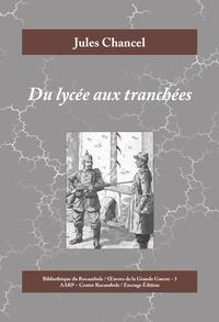 Jules Chancel - Du lycée aux tranchées - Roman historique de la Première Guerre mondiale.