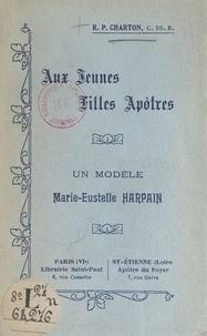Jules Charton et Maurice Feltin - Aux jeunes filles apôtres, un modèle : Marie-Eustelle Harpain.