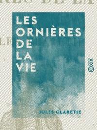 Jules Claretie - Les Ornières de la vie.