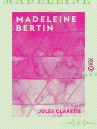 Jules Claretie - Madeleine Bertin.