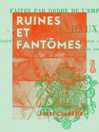 Jules Claretie - Ruines et Fantômes.