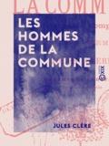 Jules Clère - Les Hommes de la Commune - Biographie complète de tous ses membres.