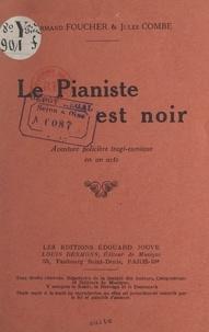 Jules Combe et Armand Foucher - Le pianiste est noir - Aventure policière tragi-comique en un acte.