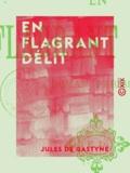Jules de Gastyne - En flagrant délit - Roman parisien.