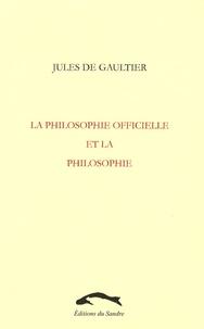Jules de Gaultier - La philosophie officielle et la philosophie.