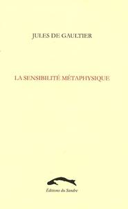 Jules de Gaultier - La sensibilité métaphysique.
