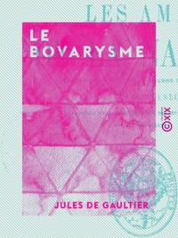 Jules de Gaultier - Le Bovarysme.
