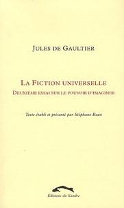Jules de Gauthier et Stéphane Beau - La fiction universelle - Deuxième essai sur le pouvoir d'imaginer.