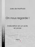 Jules de Marthold et  Ligaran - On nous regarde ! - Indiscrétion en un acte, en prose.