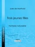 Jules de Marthold et  Ligaran - Trois jeunes filles - Fantaisie naturaliste.