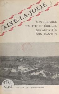 Jules Desproges et R. Durandeau - Aixe-la-Jolie - Son histoire, ses sites et édifices, ses activités, son canton.