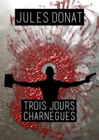 Jules Donat - Trois jours charnègues.