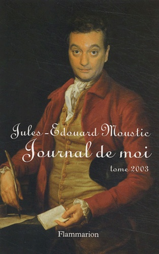Jules-Edouard Moustic - Journal de moi - Tome 2003.
