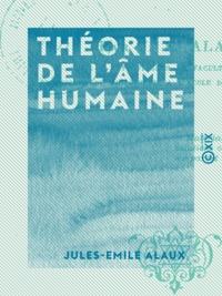 Jules-Emile Alaux - Théorie de l'âme humaine - Essai de psychologie métaphysique.