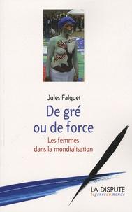 Jules Falquet - De gré ou de force - Les femmes dans la mondialisation.