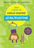 Jules Famin et Morgane David - Mon cahier de calcul mental - Les multiplications.