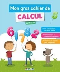 Jules Famin et Christophe Roussel - Mon gros cahier de calcul - Du CP au CE2.
