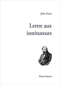 Jules Ferry - Lettre aux instituteurs.