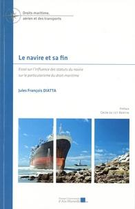 Jules François Diatta - Le navire et sa fin - Essai sur l'influence des statuts du navire sur le particularisme du droit maritime.