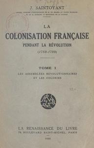 Jules François Saintoyant - La colonisation française pendant la Révolution, 1789-1799 (1) - Les assemblées révolutionnaires et les colonies.