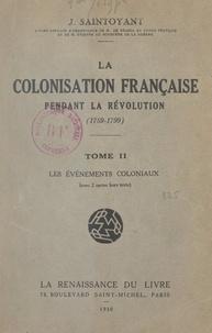 Jules François Saintoyant - La colonisation française pendant la Révolution, 1789-1799 (2) - Les événements coloniaux.